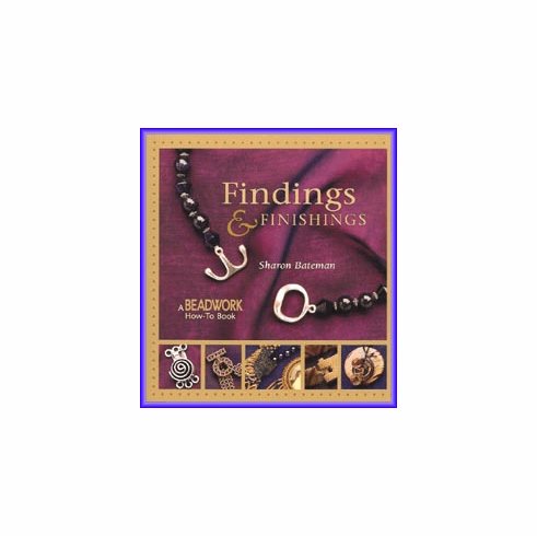 Findings and Finishings (Beadwork How-To Series)