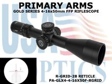 "PRIMARY ARMS GLX4 4-16x50 FFP RIFLESCOPE with R-GRID-2B RETICLE ILLUMINATED  <font color = ""red""> - LIMITED AVAILABILITY</FONT>"
