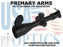 PRIMARY ARMS PLx 6-30x56mm<BR>FFP RIFLE SCOPE - ILLUMINATED ACSS HUD DMR RETICLE