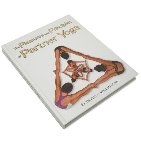 The Pleasures and Principles of Partner Yoga by Elysabeth Williamson