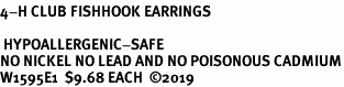 <BR><B>4-H CLUB FISHHOOK EARRINGS</B> <BR> <BR> HYPOALLERGENIC-SAFE<BR>NO NICKEL NO LEAD AND NO POISONOUS CADMIUM<BR>W1595E1  $9.68 EACH  �19