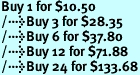 Buy 1 for $10.50<br />Buy 3 for $28.35<br />Buy 6 for $37.80<br />Buy 12 for $71.88<br />Buy 24 for $133.68