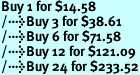 Buy 1 for $14.58<br />Buy 3 for $38.61<br />Buy 6 for $71.58<br />Buy 12 for $121.09<br />Buy 24 for $233.52