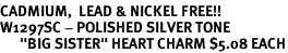 "<BR>CADMIUM,  LEAD & NICKEL FREE!! <BR>W1297SC - POLISHED SILVER TONE <BR>      ""BIG SISTER"" HEART CHARM $5.08 EACH"