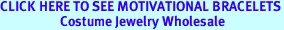 CLICK HERE TO SEE MOTIVATIONAL BRACELETS<BR>                    Costume Jewelry Wholesale