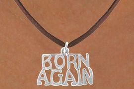 """<bR>                EXCLUSIVELY OURS!!<Br>           AN ALLAN ROBIN DESIGN!!<BR>  CLICK HERE TO SEE 120+ EXCITING<BR>    CHANGES THAT YOU CAN MAKE!<BR>               LEAD & NICKEL FREE!!<BR>W635SN - CHRISTIAN """"BORN AGAIN""""<BR>       & NECKLACE AS LOW AS $4.50"""
