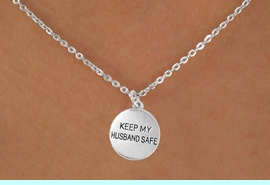 """<bR>                   EXCLUSIVELY OURS!!<Br>             AN ALLAN ROBIN DESIGN!!<BR>    CLICK HERE TO SEE 120+ EXCITING<BR>       CHANGES THAT YOU CAN MAKE!<BR>                  LEAD & NICKEL FREE!!<BR>W663SN -  """"KEEP MY HUSBAND SAFE""""<Br>       NECKLACE FROM $4.50 TO $8.35"""