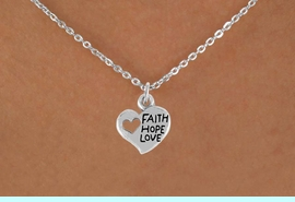 """<bR>                 EXCLUSIVELY OURS!!<Br>           AN ALLAN ROBIN DESIGN!!<BR>  CLICK HERE TO SEE 120+ EXCITING<BR>     CHANGES THAT YOU CAN MAKE!<BR>                LEAD & NICKEL FREE!!<BR>     W756SN - """"FAITH, HOPE, LOVE""""<BR>     HEART CHARM NECKLACE FROM<Br>                        $4.50 TO $8.35"""