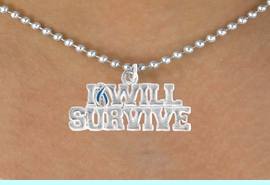 """<bR>               EXCLUSIVELY OURS!!<Br>         AN ALLAN ROBIN DESIGN!!<BR>CLICK HERE TO SEE 120+ EXCITING<BR>   CHANGES THAT YOU CAN MAKE!<BR>               LEAD & NICKEL FREE!!<BR> W822SN - """"I WILL SURVIVE"""" TEAL<Br> AWARENESS RIBBON & NECKLACE<BR>               FROM $4.50 TO $8.35"""