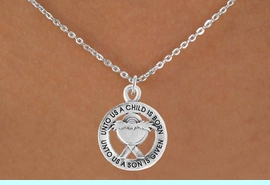 <bR>                 EXCLUSIVELY OURS!!<Br>           AN ALLAN ROBIN DESIGN!!<BR>  CLICK HERE TO SEE 500+ EXCITING<BR>     CHANGES THAT YOU CAN MAKE!<BR>                LEAD & NICKEL FREE!!<BR>           W759SN - UNTO US A <br>           CHILD IS BORN NECKLACE <br>               FROM $4.50 TO $8.35