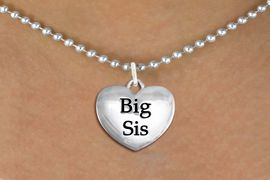 "<bR>               EXCLUSIVELY OURS!!<BR>         AN ALLAN ROBIN DESIGN!!<BR>CLICK HERE TO SEE 600+ EXCITING<BR>   CHANGES THAT YOU CAN MAKE!<BR>      CADMIUM,  LEAD & NICKEL FREE!! <BR>W1298SN -  POLISHED SILVER TONE <Br>""BIG SIS"" HEART CHARM & NECKLACE <BR>      FROM $4.50 TO $8.35 �2012"