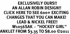 """<bR>                   EXCLUSIVELY OURS!!<BR>             AN ALLAN ROBIN DESIGN!!<BR>    CLICK HERE TO SEE 600+ EXCITING<BR>       CHANGES THAT YOU CAN MAKE!<BR>                  LEAD & NICKEL FREE!!<BR>             W1056SAK - """"HOCKEY GIRL""""<Br>ANKLET FROM $3.35 TO $8.00 ©2011"""
