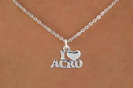 """<bR>                   EXCLUSIVELY OURS!!<BR>             AN ALLAN ROBIN DESIGN!!<BR>    CLICK HERE TO SEE 600+ EXCITING<BR>       CHANGES THAT YOU CAN MAKE!<BR>                  LEAD & NICKEL FREE!!<BR>  W1081SN - """"I LOVE ACRO"""" CHARM &<Br>NECKLACE FROM $4.50 TO $8.35 �2011"""