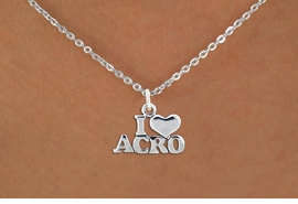 "<bR>                   EXCLUSIVELY OURS!!<BR>             AN ALLAN ROBIN DESIGN!!<BR>    CLICK HERE TO SEE 600+ EXCITING<BR>       CHANGES THAT YOU CAN MAKE!<BR>                  LEAD & NICKEL FREE!!<BR>  W1081SN - ""I LOVE ACRO"" CHARM &<Br>NECKLACE FROM $4.50 TO $8.35 �2011"