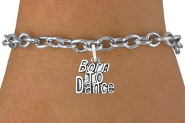 """<bR>                              EXCLUSIVELY OURS!!<BR>                        AN ALLAN ROBIN DESIGN!!<BR>               CLICK HERE TO SEE 600+ EXCITING<BR>                  CHANGES THAT YOU CAN MAKE!<BR>                  LEAD, CADIUM, & NICKEL FREE!!<BR>             W1094SB - """"BORN TO DANCE"""" CHARM<Br>         & BRACELET FROM $4.15 TO $8.00 &#169;2011"""