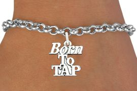 """<bR>                      EXCLUSIVELY OURS!!<BR>                AN ALLAN ROBIN DESIGN!!<BR>       CLICK HERE TO SEE 600+ EXCITING<BR>          CHANGES THAT YOU CAN MAKE!<BR>                     LEAD & NICKEL FREE!!<BR>       W1107SB - """"BORN TO TAP"""" CHARM & <Br>     BRACELET FROM $4.15 TO $8.00 �2011"""