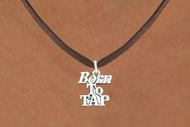 """<bR>                      EXCLUSIVELY OURS!!<BR>                AN ALLAN ROBIN DESIGN!!<BR>       CLICK HERE TO SEE 600+ EXCITING<BR>          CHANGES THAT YOU CAN MAKE!<BR>                     LEAD & NICKEL FREE!!<BR>   W1107SN - """"BORN TO TAP"""" CHARM & <Br>    NECKLACE FROM $4.50 TO $8.35 �2011"""