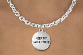 """<bR>               EXCLUSIVELY OURS!!<BR>         AN ALLAN ROBIN DESIGN!!<BR>CLICK HERE TO SEE 600+ EXCITING<BR>   CHANGES THAT YOU CAN MAKE!<BR>              LEAD & NICKEL FREE!! <BR>W1279SN - """"KEEP MY FATHER SAFE"""" <BR>     CIRCLE CHARM AND NECKLACE <BR>      FROM $4.50 TO $8.35 �2012"""