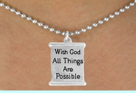 """<bR>               EXCLUSIVELY OURS!!<BR>         AN ALLAN ROBIN DESIGN!!<BR>CLICK HERE TO SEE 600+ EXCITING<BR>   CHANGES THAT YOU CAN MAKE!<BR>              LEAD & NICKEL FREE!!<BR>  W975SN - """"WITH GOD ALL THINGS<BR>           ARE POSSIBLE"""" NECKLACE <Br>                FROM $4.50 TO $8.35"""