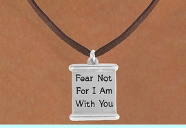 """<bR>               EXCLUSIVELY OURS!!<BR>         AN ALLAN ROBIN DESIGN!!<BR>CLICK HERE TO SEE 600+ EXCITING<BR>   CHANGES THAT YOU CAN MAKE!<BR>              LEAD & NICKEL FREE!!<BR>  W977SN - """"FEAR NOT FOR I AM<BR>          WITH YOU"""" NECKLACE <Br>                FROM $4.50 TO $8.35"""