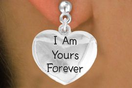 """<bR>               EXCLUSIVELY OURS!!<BR>         AN ALLAN ROBIN DESIGN!!<BR>CLICK HERE TO SEE 600+ EXCITING<BR>   CHANGES THAT YOU CAN MAKE!<BR>              LEAD & NICKEL FREE!!<BR>     W983SE - """"I AM YOURS FOREVER""""<Br>  EARRINGS FROM $4.50 TO $8.35"""