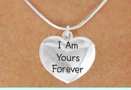 """<bR>               EXCLUSIVELY OURS!!<BR>         AN ALLAN ROBIN DESIGN!!<BR>CLICK HERE TO SEE 600+ EXCITING<BR>   CHANGES THAT YOU CAN MAKE!<BR>              LEAD & NICKEL FREE!!<BR>    W983SN - """"I AM YOURS FOREVER""""<Br>  NECKLACE FROM $4.55 TO $8.00"""