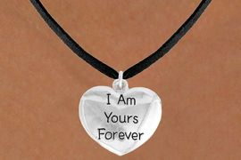 "<bR>               EXCLUSIVELY OURS!!<BR>         AN ALLAN ROBIN DESIGN!!<BR>CLICK HERE TO SEE 600+ EXCITING<BR>   CHANGES THAT YOU CAN MAKE!<BR>              LEAD & NICKEL FREE!!<BR>    W983SN - ""I AM YOURS FOREVER""<Br>  NECKLACE FROM $4.50 TO $8.35"