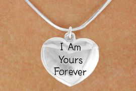 "<bR>               EXCLUSIVELY OURS!!<BR>         AN ALLAN ROBIN DESIGN!!<BR>CLICK HERE TO SEE 600+ EXCITING<BR>   CHANGES THAT YOU CAN MAKE!<BR>              LEAD & NICKEL FREE!!<BR>    W983SN - ""I AM YOURS FOREVER""<Br>  NECKLACE FROM $4.55 TO $8.00"