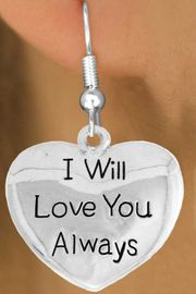 """<bR>               EXCLUSIVELY OURS!!<BR>         AN ALLAN ROBIN DESIGN!!<BR>CLICK HERE TO SEE 600+ EXCITING<BR>   CHANGES THAT YOU CAN MAKE!<BR>              LEAD & NICKEL FREE!!<BR>W985SE - """"I WILL LOVE YOU ALWAYS""""<Br>  EARRINGS FROM $4.50 TO $8.35"""
