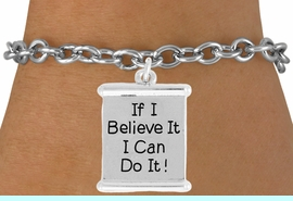"""<bR>               EXCLUSIVELY OURS!!<BR>         AN ALLAN ROBIN DESIGN!!<BR>CLICK HERE TO SEE 600+ EXCITING<BR>   CHANGES THAT YOU CAN MAKE!<BR>              LEAD & NICKEL FREE!!<BR>W994SB - """"IF I CAN BELIEVE IT, I CAN DO IT!"""" <Br>   & BRACELET FROM $4.15 TO $8.00"""