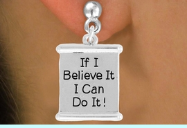 """<bR>               EXCLUSIVELY OURS!!<BR>         AN ALLAN ROBIN DESIGN!!<BR>CLICK HERE TO SEE 600+ EXCITING<BR>   CHANGES THAT YOU CAN MAKE!<BR>              LEAD & NICKEL FREE!!<BR>W994SE - """"IF I CAN BELIVE IT, I CAN DO IT!""""<Br>  EARRINGS FROM $4.50 TO $8.35"""