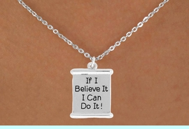 """<bR>               EXCLUSIVELY OURS!!<BR>         AN ALLAN ROBIN DESIGN!!<BR>CLICK HERE TO SEE 600+ EXCITING<BR>   CHANGES THAT YOU CAN MAKE!<BR>              LEAD & NICKEL FREE!!<BR>W994SN - """"IF I BELIEVE IT, I CAN DO IT!""""<Br>  NECKLACE FROM $4.50 TO $8.35"""