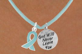 """<BR>                """"EXCLUSIVELY OURS""""<bR>            AN ALLAN ROBIN DESIGN<Br>               LEAD & NICKEL FREE!!<Br>       W13663N - TEAL AWARENESS<Br>RIBBON & """"GOD WILL NEVER LEAVE""""<Br>        ON A TEAL SUEDE NECKLACE<BR>                    AS LOW AS $4.15"""
