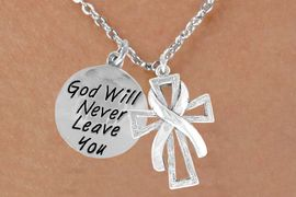 "<BR>                ""EXCLUSIVELY OURS""<bR>            AN ALLAN ROBIN DESIGN<Br>                LEAD & NICKEL FREE!!<Br> W13709N - SILVER TONE RIBBON ON<Br>A CROSS & ""GOD WILL NEVER LEAVE""<Br>CHARM NECKLACE FROM $5.25 TO $8.65"