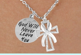 """<BR>                """"EXCLUSIVELY OURS""""<bR>            AN ALLAN ROBIN DESIGN<Br>                LEAD & NICKEL FREE!!<Br> W13709N - SILVER TONE RIBBON ON<Br>A CROSS & """"GOD WILL NEVER LEAVE""""<Br>CHARM NECKLACE FROM $5.25 TO $8.65"""