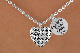 """<bR>                  EXCLUSIVELY OURS!!<Br>            AN ALLAN ROBIN DESIGN!!<BR>                 LEAD & NICKEL FREE!!<BR>W16013N - """"GOD WILL NEVER LEAVE""""<Br>        & AUTISM AWARENESS HEART<Br>              NECKLACE &#169;2010 FROM<bR>                        $4.85 TO $8.50"""