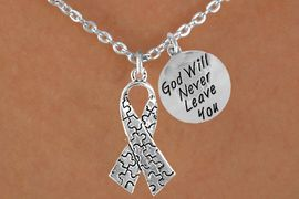 """<bR>                 EXCLUSIVELY OURS!!<Br>           AN ALLAN ROBIN DESIGN!!<BR>                LEAD & NICKEL FREE!!<BR>W16016N - """"GOD WILL NEVER LEAVE""""<Br>      & AUTISM AWARENESS RIBBON<Br>             NECKLACE &#169;2010 FROM<bR>                       $4.85 TO $8.50"""