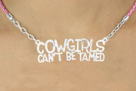 """<BR>                      EXCLUSIVELY OURS!!<Br>                AN ALLAN ROBIN DESIGN!!<bR>                     LEAD & NICKEL FREE!!<Br>W16360N - """"COWGIRLS CAN'T BE TAMED""""<Br>     MARQUEE PENDANT & PINK BRAIDED<Br>  NECKLACE FROM $6.75 TO $15.00 &#169;2010"""