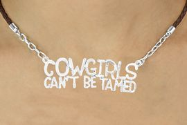 "<BR>                       EXCLUSIVELY OURS!!<Br>                AN ALLAN ROBIN DESIGN!!<bR>                      LEAD & NICKEL FREE!!<Br>W16361N - ""COWGIRLS CAN'T BE TAMED""<Br>  MARQUEE PENDANT & BROWN BRAIDED<Br> NECKLACE FROM $6.75 TO $15.00 &#169;2010"