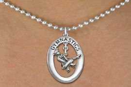 "<bR>                  ADJUSTABLE GYMNASTIC NECKLACE TO CHILDREN'S SIZE <BR>             <BR>                 LEAD & NICKEL FREE!! <BR> W19968N5 -  SILVER TONE ""GYMNASTICS"" <BR>    OVAL WITH POMMEL HORSE GYMNAST <BR>       CHARM ON BALL CHAIN NECKLACE <BR>             $12.38 EACH  �2013"