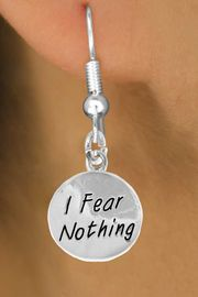 """<bR>                EXCLUSIVELY OURS!!<BR>   CLICK HERE TO SEE 120+ EXCITING<BR>    CHANGES THAT YOU CAN MAKE!<BR>                LEAD & NICKEL FREE!!<BR>W445SE - """"I FEAR NOTHING"""" CIRCLE<Br>  & EARRINGS FROM $4.50 TO $8.35"""