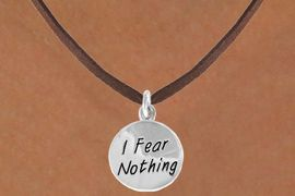 "<bR>                 EXCLUSIVELY OURS!!<BR>    CLICK HERE TO SEE 120+ EXCITING<BR>     CHANGES THAT YOU CAN MAKE!<BR>                 LEAD & NICKEL FREE!!<BR>W445SN - ""I FEAR NOTHING"" CIRCLE<br>   & NECKLACE FROM $4.50 TO $8.35"