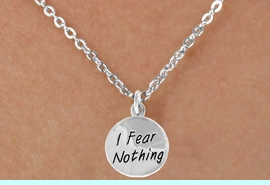 """<bR>                 EXCLUSIVELY OURS!!<BR>    CLICK HERE TO SEE 120+ EXCITING<BR>     CHANGES THAT YOU CAN MAKE!<BR>                 LEAD & NICKEL FREE!!<BR>W445SN - """"I FEAR NOTHING"""" CIRCLE<br>   & NECKLACE FROM $4.50 TO $8.35"""