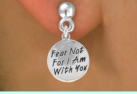 """<bR>              EXCLUSIVELY OURS!!<BR>CLICK HERE TO SEE 120+ EXCITING<BR>   CHANGES THAT YOU CAN MAKE!<BR>              LEAD & NICKEL FREE!!<BR>     W471SE - """"FEAR NOT FOR I AM<Br>     WITH YOU""""  CIRCLE EARRINGS<Br>                    FROM $4.50 TO $8.35"""