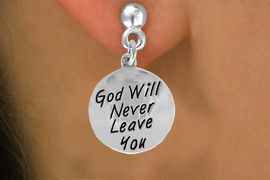 """<bR>                EXCLUSIVELY OURS!!<BR>  CLICK HERE TO SEE 120+ EXCITING<BR>    CHANGES THAT YOU CAN MAKE!<BR>                LEAD & NICKEL FREE!!<BR>W504SE - """"GOD WILL NEVER LEAVE""""<Br>CIRCLE & EARRING FROM $4.50 TO $8.35"""