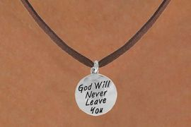 "<bR>                  EXCLUSIVELY OURS!!<BR>   CLICK HERE TO SEE 120+ EXCITING<BR>      CHANGES THAT YOU CAN MAKE!<BR>                 LEAD & NICKEL FREE!!<BR>   W504SN - ""GOD WILL NEVER LEAVE""<Br>CIRCLE & NECKLACE FROM $4.50 TO $8.35"
