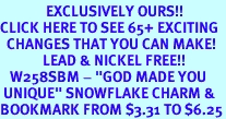 """<bR>              EXCLUSIVELY OURS!!<BR>CLICK HERE TO SEE 65+ EXCITING<BR>  CHANGES THAT YOU CAN MAKE!<BR>             LEAD & NICKEL FREE!!<BR>   W258SBM - """"GOD MADE YOU<Br> UNIQUE"""" SNOWFLAKE CHARM &<Br>BOOKMARK FROM $3.31 TO $6.25"""