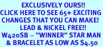 """<bR>              EXCLUSIVELY OURS!!<BR>CLICK HERE TO SEE 65+ EXCITING<BR> CHANGES THAT YOU CAN MAKE!<BR>             LEAD & NICKEL FREE!!<BR> W420SB - """"WINNER"""" STAR MAN<BR>    & BRACELET AS LOW AS $4.50"""
