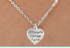 """<bR>             EXCLUSIVELY OURS!!<BR>CLICK HERE TO SEE 65+ EXCITING<BR> CHANGES THAT YOU CAN MAKE!<BR>            LEAD & NICKEL FREE!!<BR>W423SN - """"STRENGTH COURAGE<Br>      FAITH"""" HEART & NECKLACE<Br>            FROM $4.50 TO $8.35<BR>                             &#169;2009"""