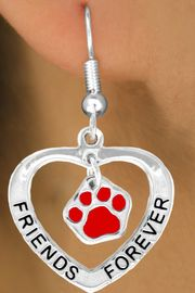 "<bR>              EXCLUSIVELY OURS!!<BR>CLICK HERE TO SEE 65+ EXCITING<BR> CHANGES THAT YOU CAN MAKE!<BR>             LEAD & NICKEL FREE!!<BR>   W451SE - ""FRIENDS FOREVER""<Br> RED PAW & HEART ON EARRINGS<Br>                   FROM $5.25 TO $12.50"